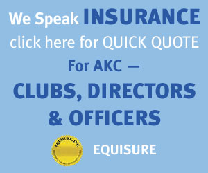Equisure: We speak insurance. Click here for quick quote for AKC - clubs, directors, and officers.